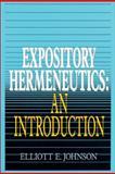 Expository Hermeneutics, Elliott E. Johnson, 0310230799