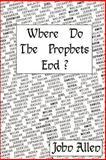 Where Do the Prophets End?, John Logan Allen, 0595150799