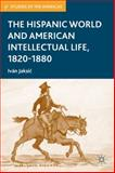 The Hispanic World and American Intellectual Life, 1820-1880, Jaksic, Iván, 1403980799