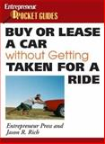 Buy or Lease a Car Without Getting Taken for a Ride, Entrepreneur Press Staff and Rich, Jason R., 1599180790