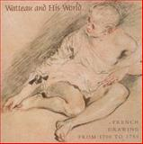 Watteau and His World : French Drawings from 1700 to 1750, Alan Wintermute, 1858940796
