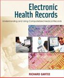 Electronic Health Records : Understanding and Using Computerized Medical Records, Gartee, Richard, 0131960792