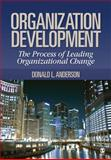Organization Development : The Process of Leading Organizational Change, Anderson, Donald and Anderson, Donald L., 1412950791