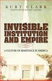 Invisible Institution and Empire, Kurt Clark, 1480030791