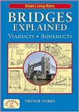 Bridges Explained : Viaducts, Aqueducts, Yorke, Trevor, 1846740797
