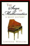 The Saga of Mathematics : A Brief History, Lewinter, Marty and Widulski, William, 0130340790