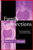 Family Connections : An Introduction to Family Studies, Morgan, David H., 074561079X