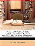 Was Man Gegen Die Cholera Thun Kann, Max Von Pettenkofer, 1147240795
