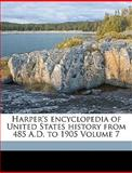 Harper's Encyclopedia of United States History from 485 a D To 1905, Benson John Lossing and Woodrow Wilson, 1149390794