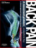 Back Pain - A Movement Problem : A Clinical Approach Incorporating Relevant Research and Practice, Key, Josephine, 0702030791