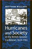 Hurricanes and Society in the British Greater Caribbean, 1624-1783, Mulcahy, Matthew, 0801890799