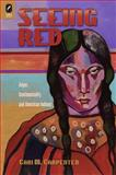 Seeing Red : Anger, Sentimentality, and American Indians, Carpenter, Cari M., 0814210791