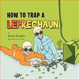 How to Trap a Leprechaun, Karen Kondor, 1469150794