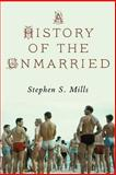 A History of the Unmarried, Stephen S. Mills, 1937420795