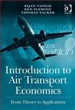 Introduction to Air Transport Economics : From Theory to Applications, Vasigh, Bijan and Tacker, Thomas , 0754670791