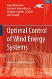 Optimal Control of Wind Energy Systems : Towards a Global Approach, Munteanu, Iulian, 1848000790