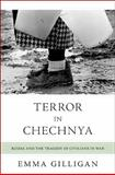 Terror in Chechnya : Russia and the Tragedy of Civilians in War, Gilligan, Emma, 0691130795