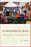 Nomadism in Iran : From Antiquity to the Modern Era, Potts, D. T., 0199330794