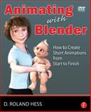 Animating with Blender : How to Create Short Animations from Start to Finish, Hess, Roland and Hess, D. Roland, 0240810791