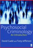 Psychosocial Criminology, Gadd, David and Jefferson, Tony, 1412900794