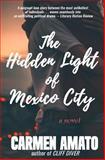 The Hidden Light of Mexico City, Carmen Amato, 147520079X