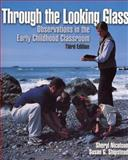 Through the Looking Glass : Observations in the Early Childhood Classroom, Nicolson, Sheryl and Shipstead, Susan G., 0130420808