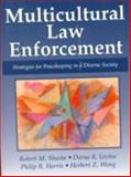 Multicultural Law Enforcement : Strategies for PeaceKeeping in a Diverse Society, Shusta, Robert M., 0135540801