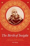 The Birth of Insight : Meditation, Modern Buddhism, and the Burmese Monk Ledi Sayadaw, Braun, Erik, 022600080X