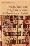 Image, Text, and Religious Reform in Fifteenth-Century England, Gayk, Shannon, 0521190800