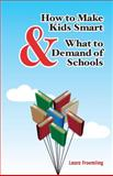 How to Make Kids Smart and What to Demand of Schools, Laura Froemling, 0983460809