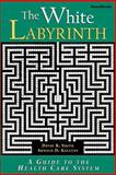 The White Labyrinth : Understanding the Organization of Health Care, Smith, David Barton and Kaluzny, Arnold D., 1587980800