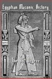 Egyptian Masonic History : Original and Unabridged Ancient and Ninety-Six (96 ) Degree Rite of Memphis for the Instruction and Government, Calvin C. Burt, 1610330803