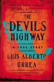 The Devil's Highway, Luis Alberto Urrea, 0316010804