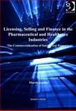 Licensing Selling and Finance in the Pharmaceutical and Healthcare Industries : The Commercialization of Intellectual Property, Austin, Martin, 1409450805