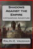 Shadows Against the Empire, Ralph Vaughan, 1492140805