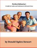 Perfect Behavior: a Guide for Ladies and Gentlemen in All Social Crises, Donald Stewart, 1499170807