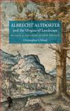 Albrecht Altdorfer and the Origins of Landscape, Wood, Christopher S., 178023080X