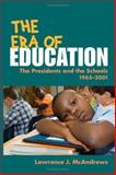 The Era of Education : The Presidents and the Schools, 1965-2001, McAndrews, Lawrence J., 025203080X