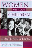 Women Without Children : Nurturing Lives, Vissing, Yvonne Marie, 0813530806
