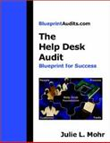 The Help Desk Audit : Blueprint for Success, Julie L. Mohr, 0974080802