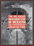 The Religious Imagination in Modern and Contemporary Architecture : A Reader, , 0415780802
