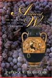 Ancient Wine : The Search for the Origins of Viniculture, McGovern, Patrick E., 0691070806