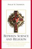 Between Science and Religion : The Engagement of Catholic Intellectuals with Science and Technology in the Twentieth Century, Thompson, Phillip M., 0739130803