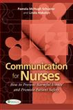 Communication for Nurses : How to Prevent Harmful Events and Promote Patient Safety, Schuster, Pamela and Nykolyn, Linda, 0803620802