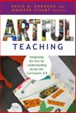 Artful Teaching : Integrating the Arts for Understanding Across the Curriculum, David M. Donahue, 0807750808