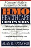 The HMO Health Care Companion : A Consumer's Guide to Managed Care Networks, Raymond, Alan G., 0060950803