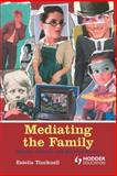 Mediating the Family : Gender, Culture and Representation, Tincknell, Estella, 0340740809