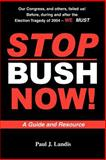 Stop Bush Now, Landis, Paul J., 0976040808