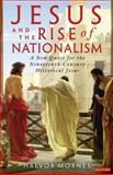 Jesus and the Rise of Nationalism : A New Quest for the Nineteenth Century Historical Jesus, Moxnes, Halvor, 1848850808
