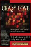 Crazy Love, W. Brad Johnson and Kelly Murray, 1886230803